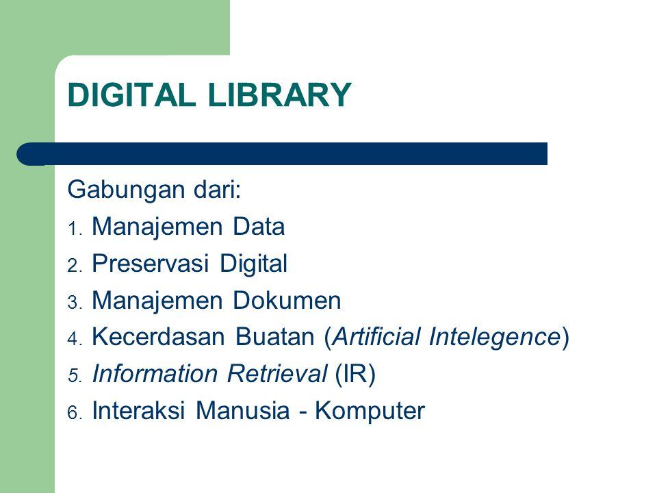 DIGITAL LIBRARY Gabungan dari: 1. Manajemen Data 2. Preservasi Digital 3. Manajemen Dokumen 4. Kecerdasan Buatan (Artificial Intelegence) 5. Informati