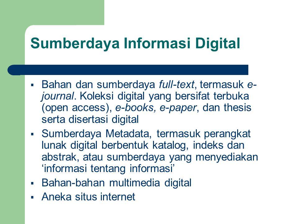Sumberdaya Informasi Digital  Bahan dan sumberdaya full-text, termasuk e- journal. Koleksi digital yang bersifat terbuka (open access), e-books, e-pa