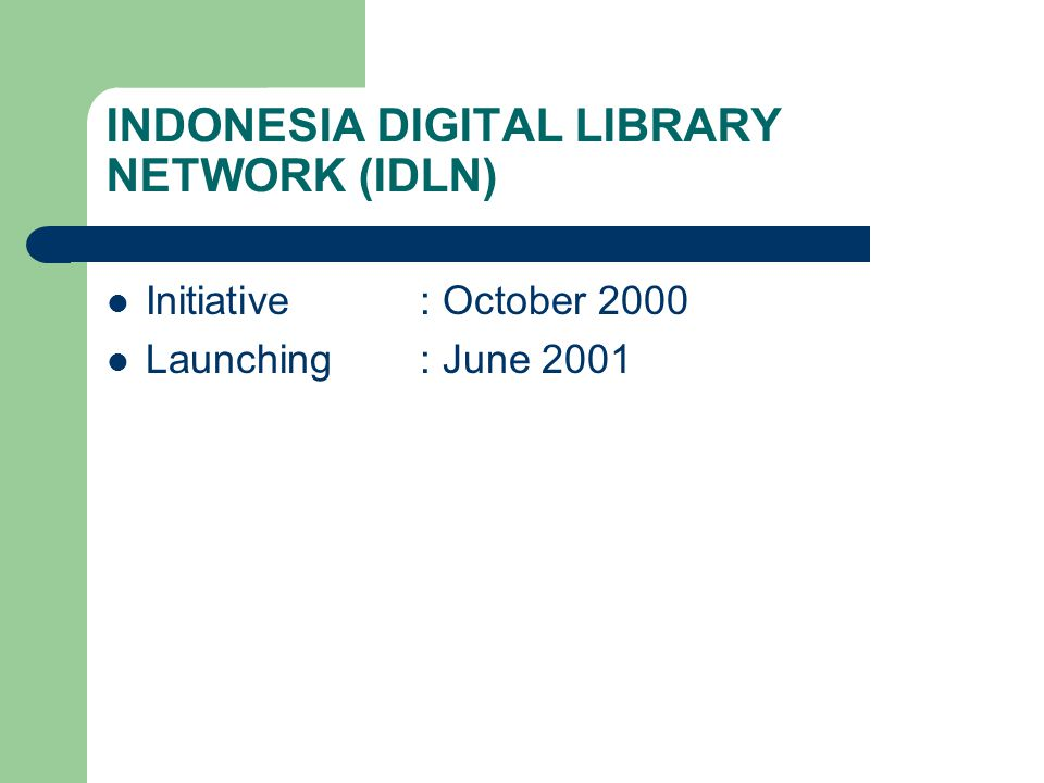 INDONESIA DIGITAL LIBRARY NETWORK (IDLN) Initiative: October 2000 Launching: June 2001