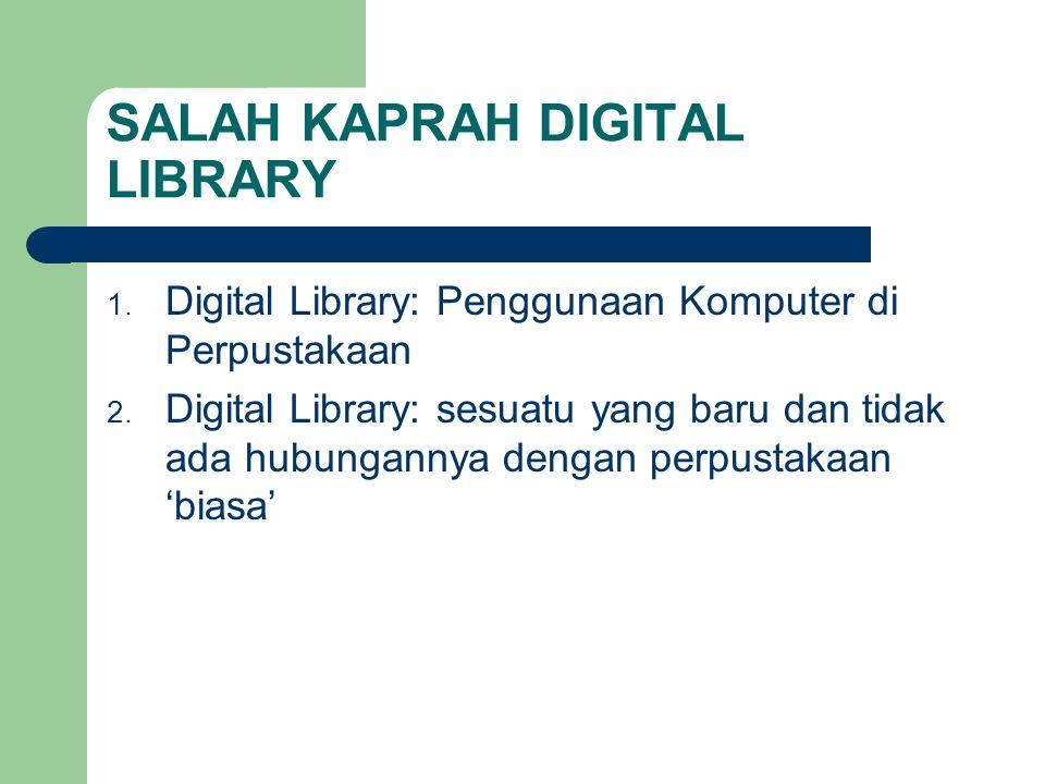 SALAH KAPRAH DIGITAL LIBRARY 1. Digital Library: Penggunaan Komputer di Perpustakaan 2. Digital Library: sesuatu yang baru dan tidak ada hubungannya d