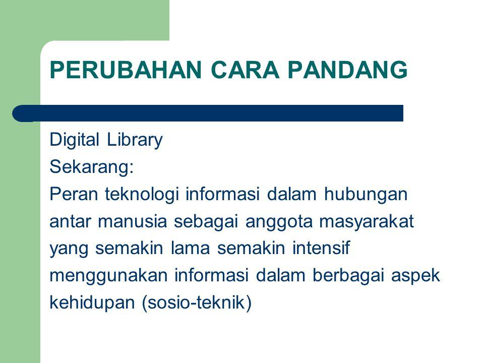 PERUBAHAN CARA PANDANG Digital Library Sekarang: Peran teknologi informasi dalam hubungan antar manusia sebagai anggota masyarakat yang semakin lama s