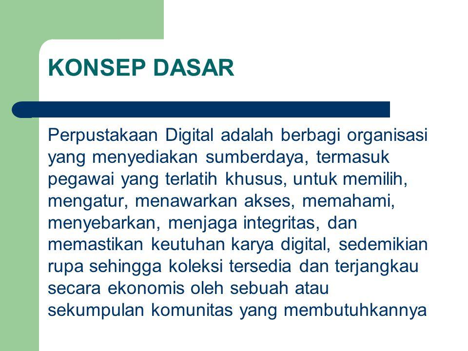 KONSEP DASAR Perpustakaan Digital adalah berbagi organisasi yang menyediakan sumberdaya, termasuk pegawai yang terlatih khusus, untuk memilih, mengatu