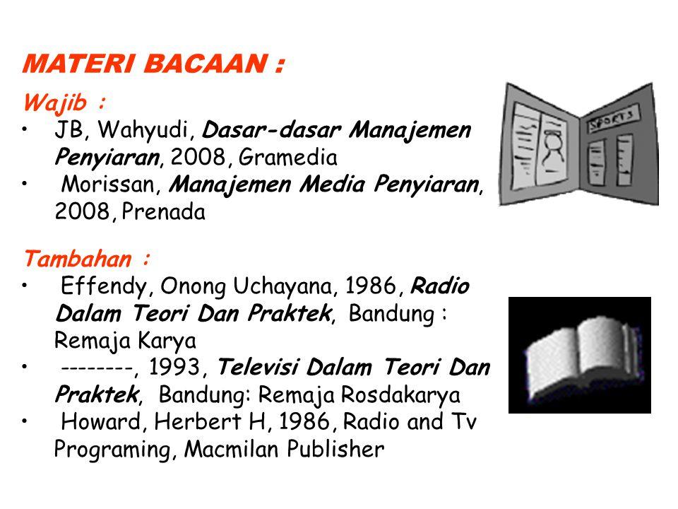 MATERI BACAAN : Wajib : JB, Wahyudi, Dasar-dasar Manajemen Penyiaran, 2008, Gramedia Morissan, Manajemen Media Penyiaran, 2008, Prenada Tambahan : Eff