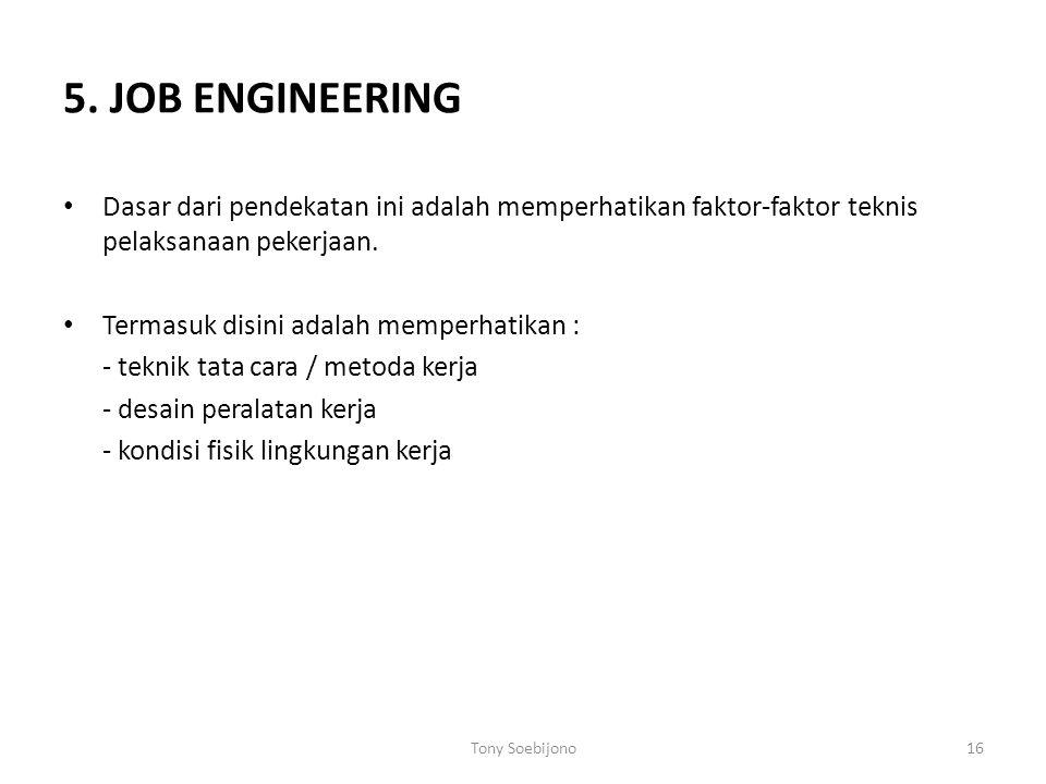 5. JOB ENGINEERING Dasar dari pendekatan ini adalah memperhatikan faktor-faktor teknis pelaksanaan pekerjaan. Termasuk disini adalah memperhatikan : -