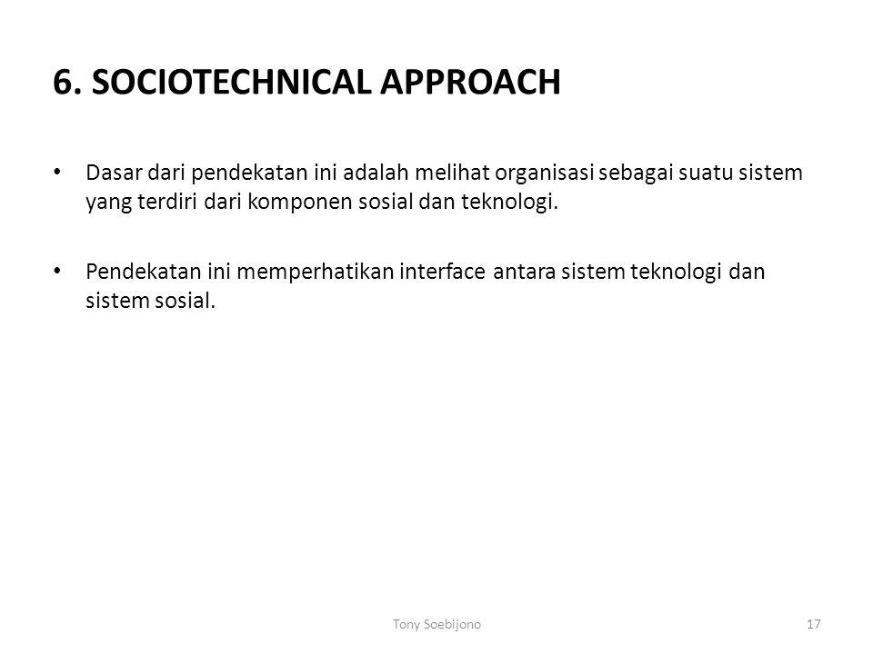 6. SOCIOTECHNICAL APPROACH Dasar dari pendekatan ini adalah melihat organisasi sebagai suatu sistem yang terdiri dari komponen sosial dan teknologi. P