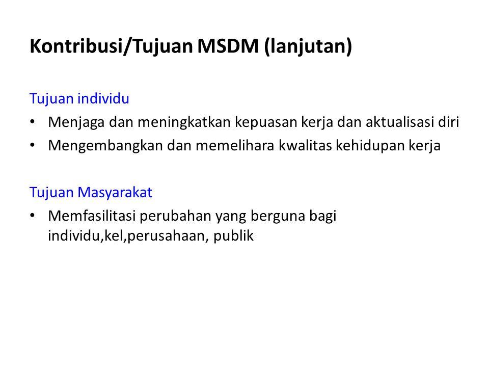 Kontribusi/Tujuan MSDM (lanjutan) Tujuan individu Menjaga dan meningkatkan kepuasan kerja dan aktualisasi diri Mengembangkan dan memelihara kwalitas k