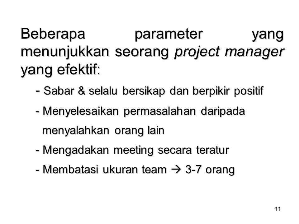 Beberapa parameter yang menunjukkan seorang project manager yang efektif: - Sabar & selalu bersikap dan berpikir positif - Menyelesaikan permasalahan