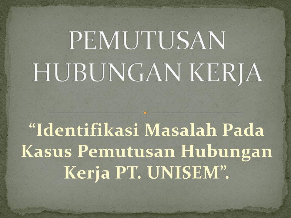 """""""Identifikasi Masalah Pada Kasus Pemutusan Hubungan Kerja PT. UNISEM""""."""