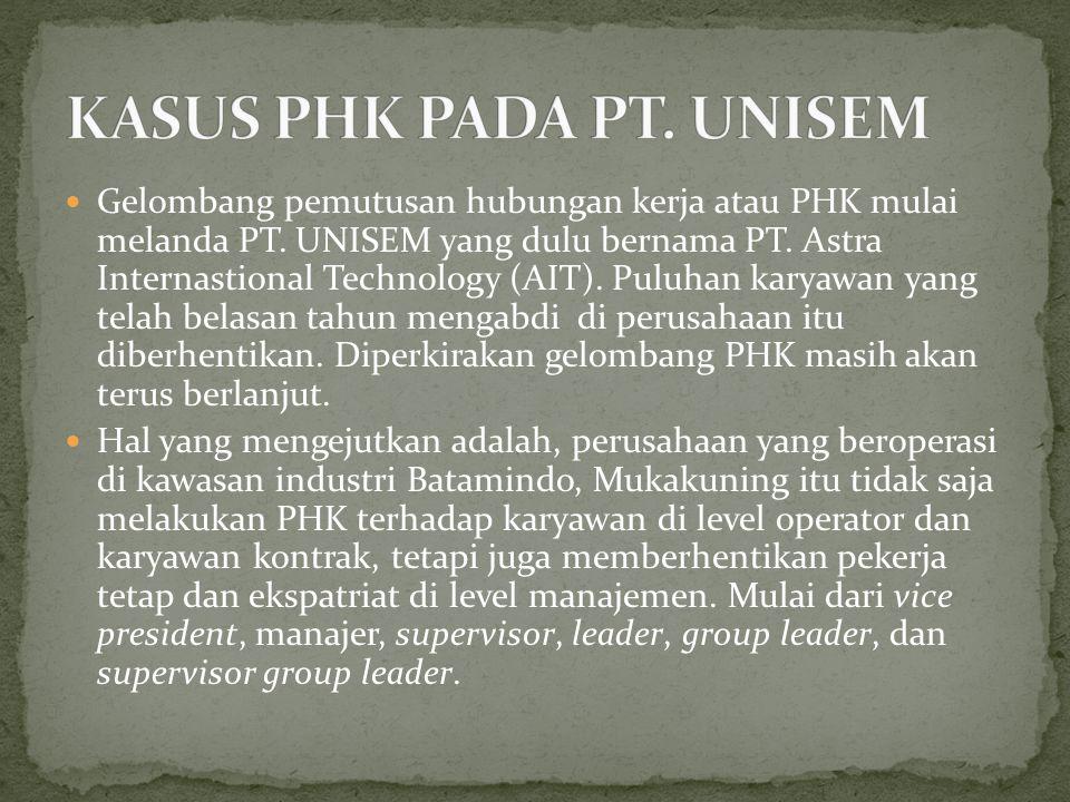 Gelombang pemutusan hubungan kerja atau PHK mulai melanda PT. UNISEM yang dulu bernama PT. Astra Internastional Technology (AIT). Puluhan karyawan yan