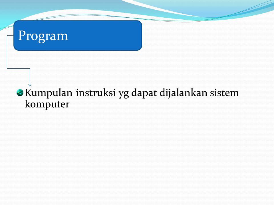 Kumpulan instruksi yg dapat dijalankan sistem komputer Program