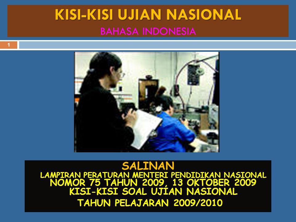 KISI-KISI UJIAN NASIONAL KISI-KISI UJIAN NASIONAL BAHASA INDONESIA 4/10/2015 1 SALINAN LAMPIRAN PERATURAN MENTERI PENDIDIKAN NASIONAL NOMOR 75 TAHUN 2