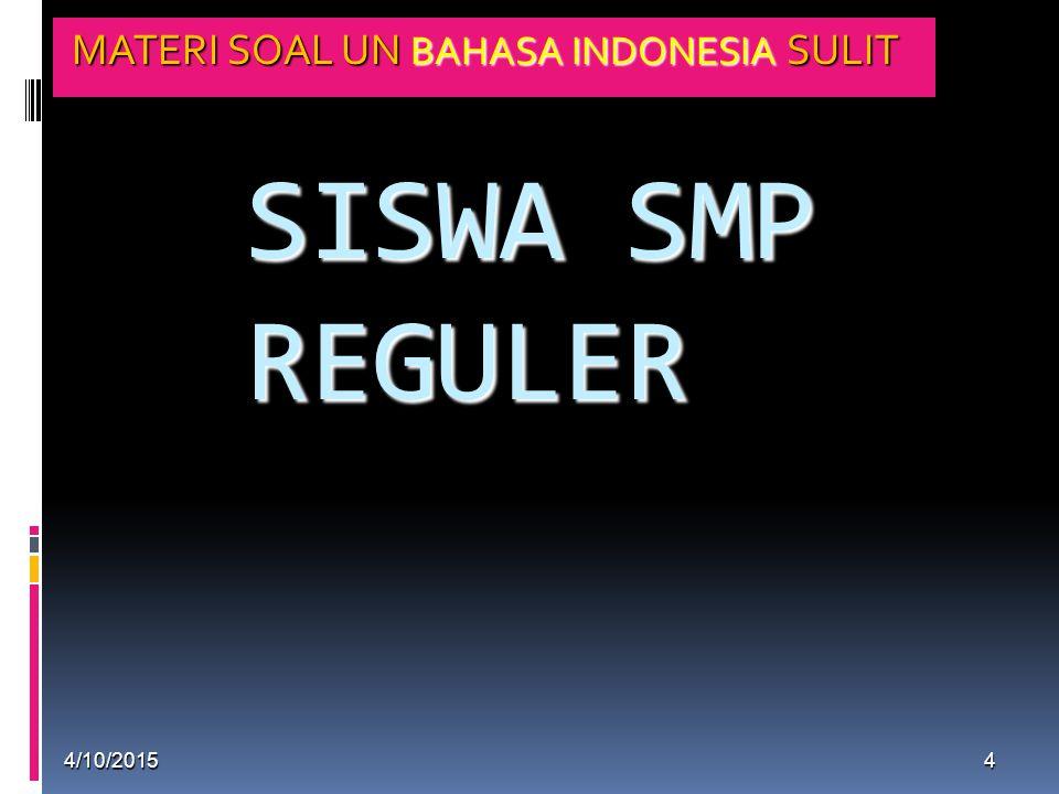 SISWA SMP REGULER MATERI SOAL UN BAHASA INDONESIA SULIT 4/10/20154