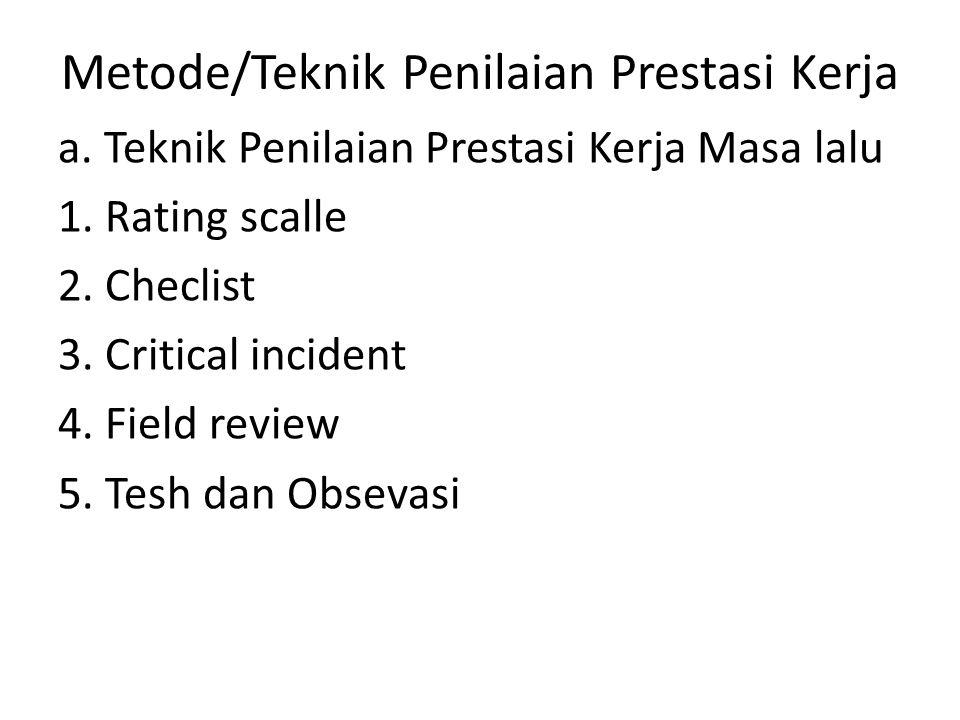 Metode/Teknik Penilaian Prestasi Kerja a. Teknik Penilaian Prestasi Kerja Masa lalu 1. Rating scalle 2. Checlist 3. Critical incident 4. Field review