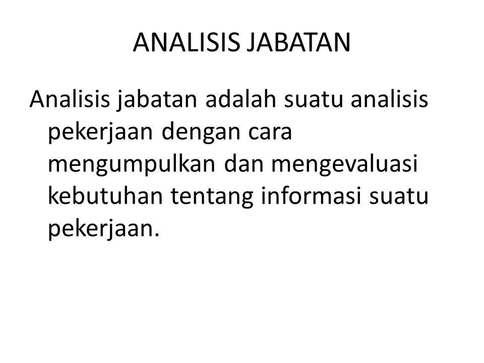 ANALISIS JABATAN Analisis jabatan adalah suatu analisis pekerjaan dengan cara mengumpulkan dan mengevaluasi kebutuhan tentang informasi suatu pekerjaa
