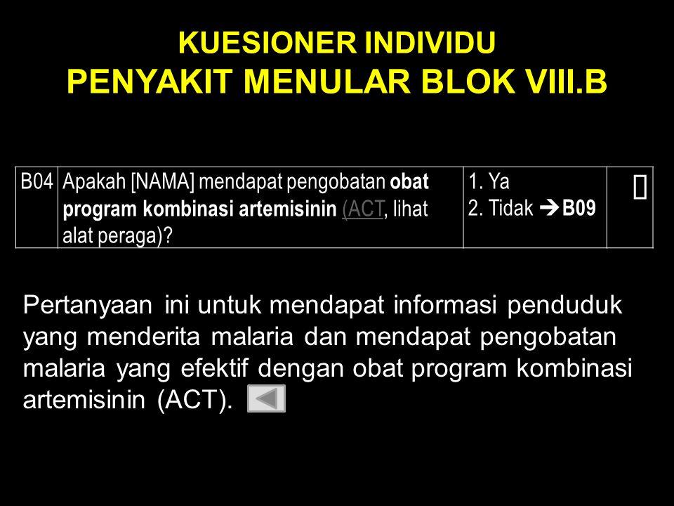 B04 Apakah [NAMA] mendapat pengobatan obat program kombinasi artemisinin (ACT, lihat alat peraga)?(ACT 1. Ya 2. Tidak  B09  Pertanyaan ini untuk men