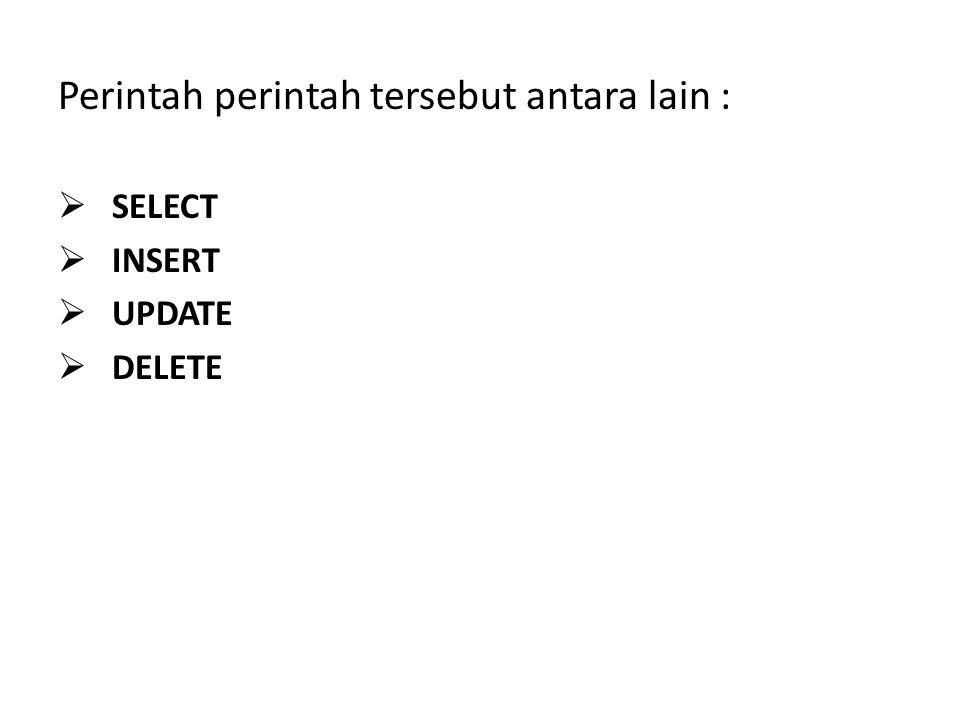 Perintah perintah tersebut antara lain :  SELECT  INSERT  UPDATE  DELETE