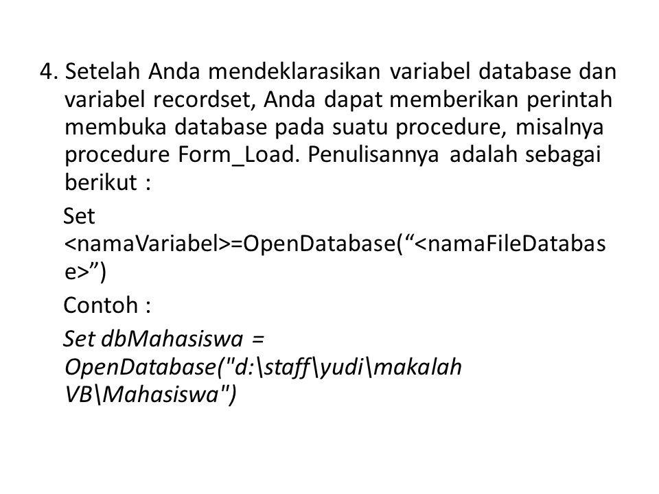 4. Setelah Anda mendeklarasikan variabel database dan variabel recordset, Anda dapat memberikan perintah membuka database pada suatu procedure, misaln