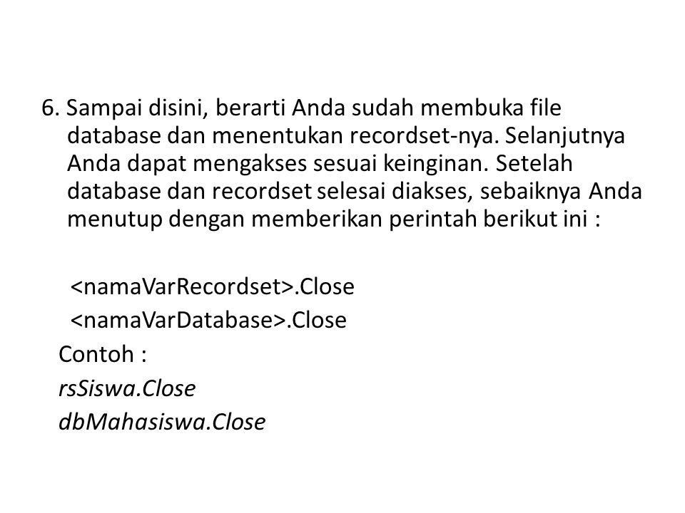 6. Sampai disini, berarti Anda sudah membuka file database dan menentukan recordset-nya. Selanjutnya Anda dapat mengakses sesuai keinginan. Setelah da