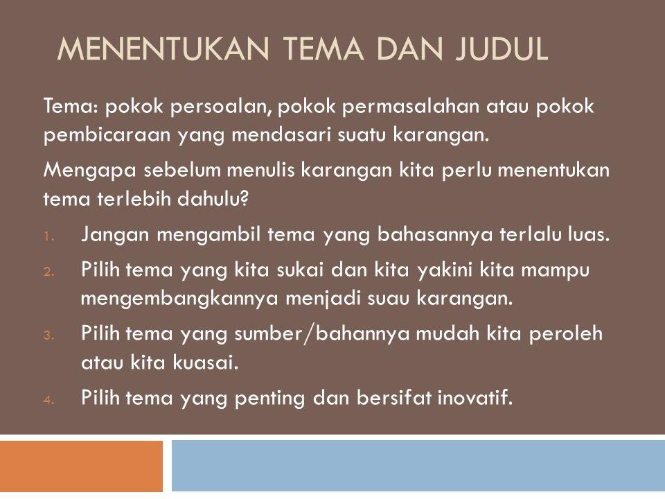 MENENTUKAN TEMA DAN JUDUL Tema: pokok persoalan, pokok permasalahan atau pokok pembicaraan yang mendasari suatu karangan. Mengapa sebelum menulis kara