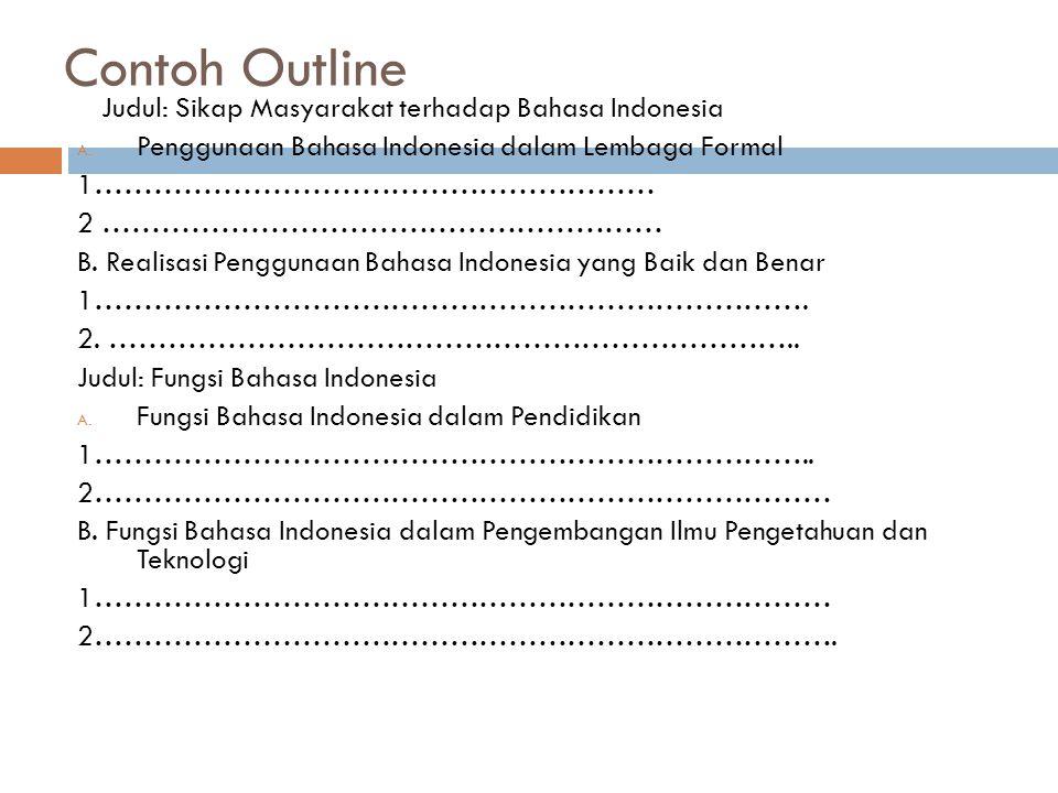 Contoh Outline Judul: Sikap Masyarakat terhadap Bahasa Indonesia A. Penggunaan Bahasa Indonesia dalam Lembaga Formal 1………………………………………………… 2 …………………………