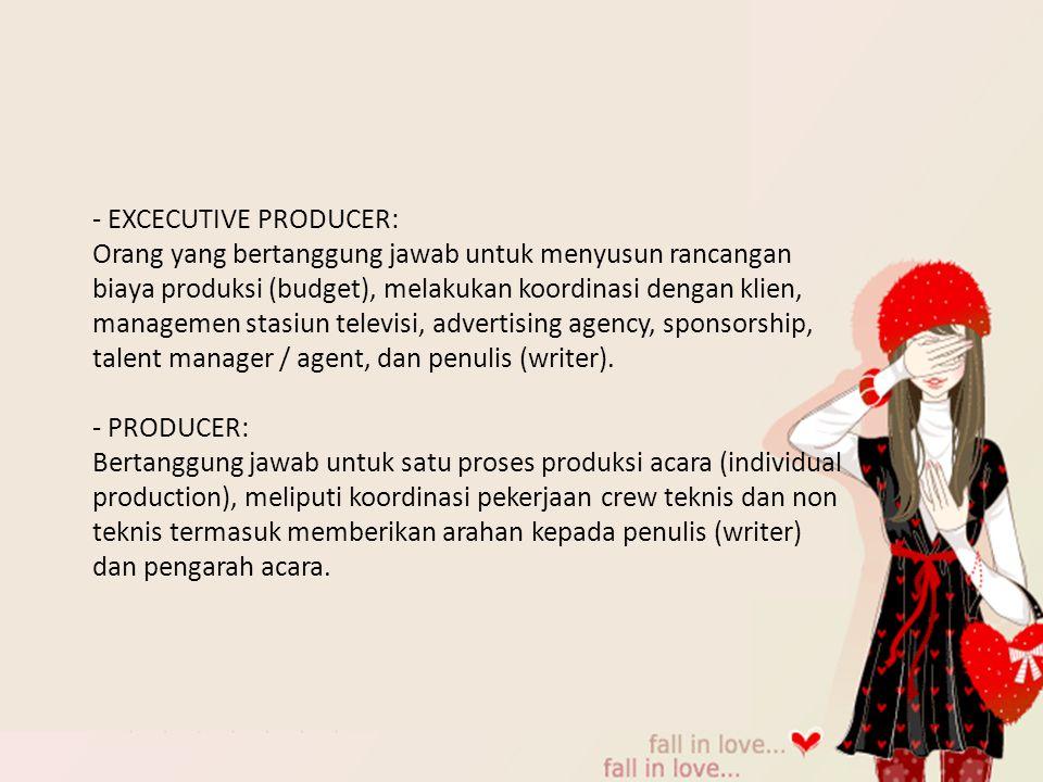 - EXCECUTIVE PRODUCER: Orang yang bertanggung jawab untuk menyusun rancangan biaya produksi (budget), melakukan koordinasi dengan klien, managemen sta