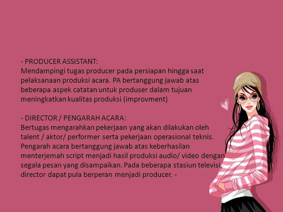 - PRODUCER ASSISTANT: Mendampingi tugas producer pada persiapan hingga saat pelaksanaan produksi acara.