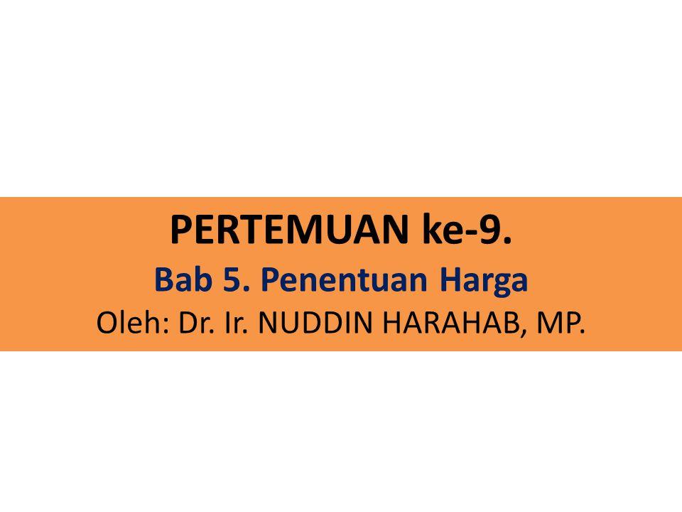 PERTEMUAN ke-9. Bab 5. Penentuan Harga Oleh: Dr. Ir. NUDDIN HARAHAB, MP.