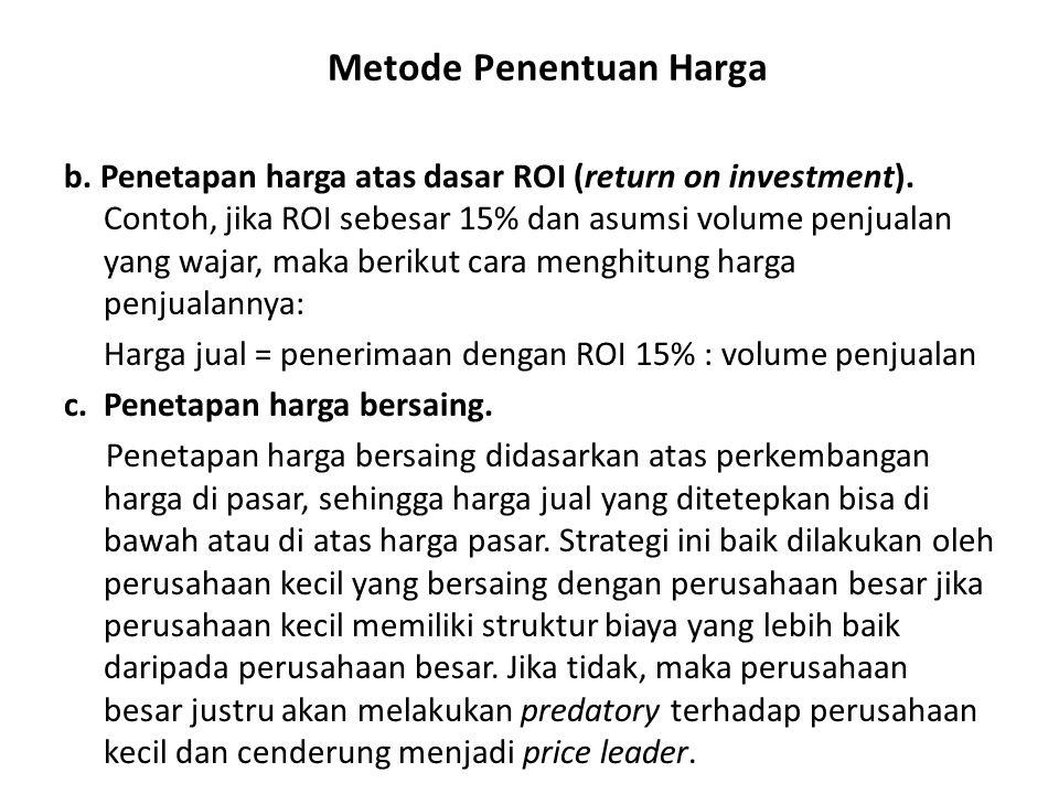 b.Penetapan harga atas dasar ROI (return on investment).