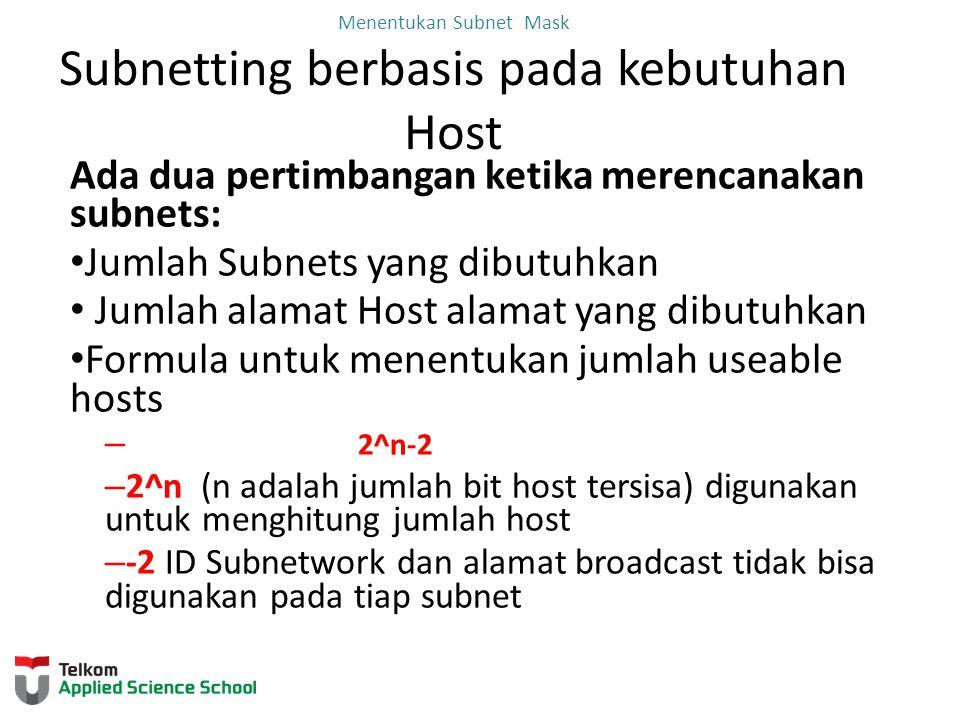 Menentukan Subnet Mask Subnetting Kebutuhan berbasis jaringan Hitung jumlah subnet Formula 2^n (n adalah jumlah bits yang dipinjam )  Subnet yang dibutuhkan pada tiap department pada gambar