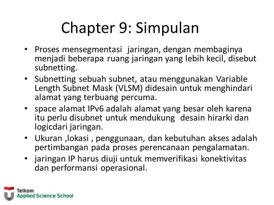Chapter 9: Simpulan Proses mensegmentasi jaringan, dengan membaginya menjadi beberapa ruang jaringan yang lebih kecil, disebut subnetting. Subnetting