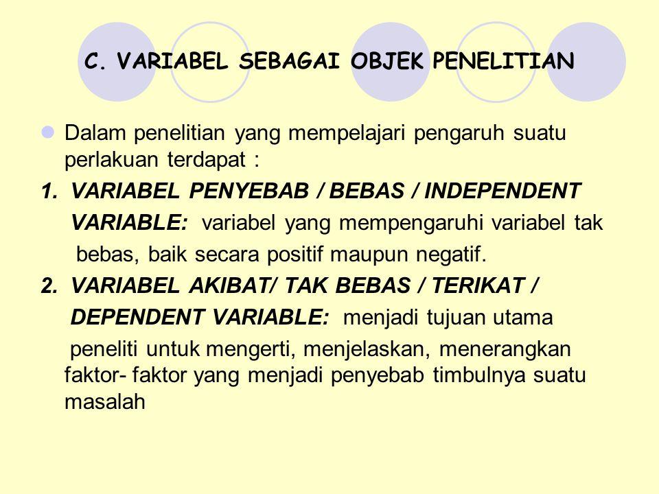 C. VARIABEL SEBAGAI OBJEK PENELITIAN Dalam penelitian yang mempelajari pengaruh suatu perlakuan terdapat : 1. VARIABEL PENYEBAB / BEBAS / INDEPENDENT