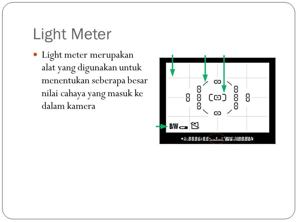 Light Meter Light meter merupakan alat yang digunakan untuk menentukan seberapa besar nilai cahaya yang masuk ke dalam kamera