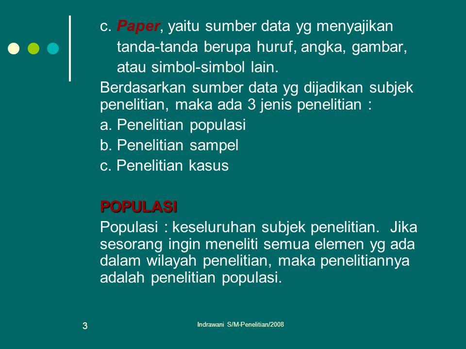 Indrawani S/M-Penelitian/2008 3 c. Paper, yaitu sumber data yg menyajikan tanda-tanda berupa huruf, angka, gambar, atau simbol-simbol lain. Berdasarka