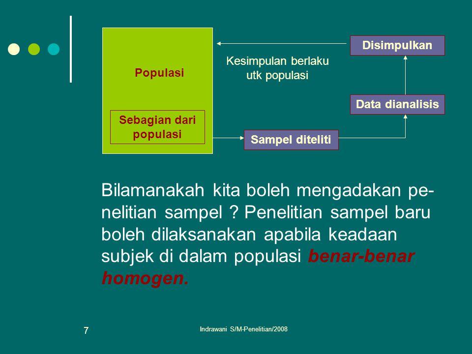 Indrawani S/M-Penelitian/2008 7 Bilamanakah kita boleh mengadakan pe- nelitian sampel ? Penelitian sampel baru boleh dilaksanakan apabila keadaan subj