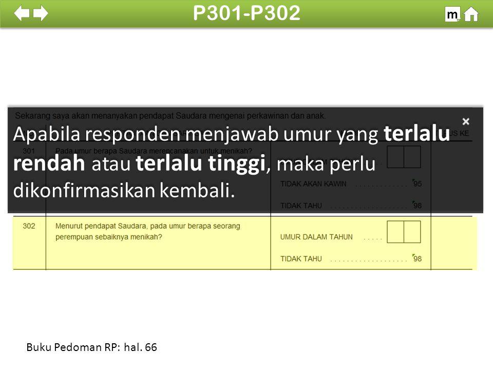 Apabila responden menjawab umur yang terlalu rendah atau terlalu tinggi, maka perlu dikonfirmasikan kembali. 100% SDKI 2012 P301-P302 m Buku Pedoman R