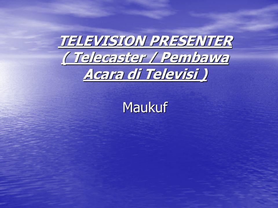 TELEVISION PRESENTER ( Telecaster / Pembawa Acara di Televisi ) Maukuf