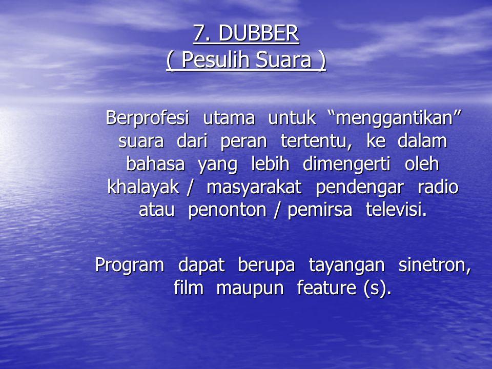 """7. DUBBER ( Pesulih Suara ) Berprofesi utama untuk """"menggantikan"""" suara dari peran tertentu, ke dalam bahasa yang lebih dimengerti oleh khalayak / mas"""