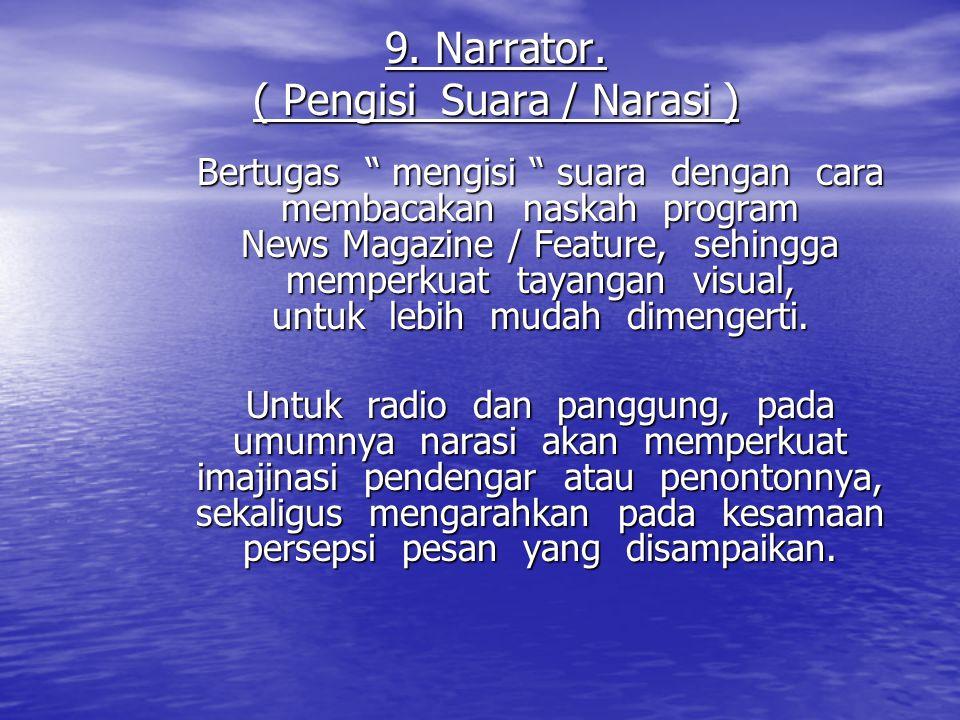 "9. Narrator. ( Pengisi Suara / Narasi ) Bertugas "" mengisi "" suara dengan cara membacakan naskah program News Magazine / Feature, sehingga memperkuat"