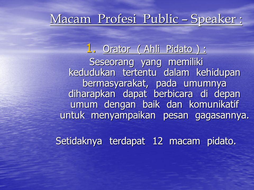 Macam Profesi Public – Speaker : 1. Orator ( Ahli Pidato ) : Seseorang yang memiliki kedudukan tertentu dalam kehidupan bermasyarakat, pada umumnya di