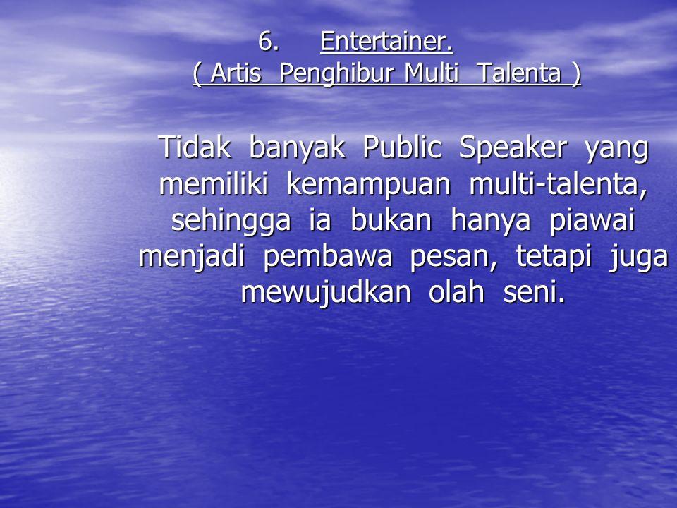 6.Entertainer. ( Artis Penghibur Multi Talenta ) Tidak banyak Public Speaker yang memiliki kemampuan multi-talenta, sehingga ia bukan hanya piawai men