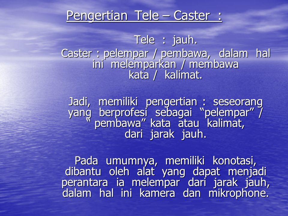 Pengertian Tele – Caster : Tele : jauh. Caster : pelempar / pembawa, dalam hal ini melemparkan / membawa kata / kalimat. Jadi, memiliki pengertian : s