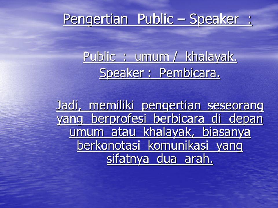 Pengertian Public – Speaker : Public : umum / khalayak. Speaker : Pembicara. Jadi, memiliki pengertian seseorang yang berprofesi berbicara di depan um