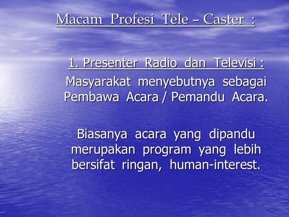 Macam Profesi Tele – Caster : 1. Presenter Radio dan Televisi : Masyarakat menyebutnya sebagai Pembawa Acara / Pemandu Acara. Biasanya acara yang dipa