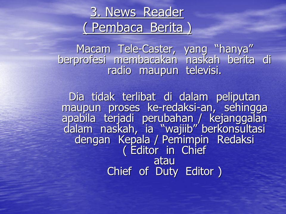 """3. News Reader ( Pembaca Berita ) Macam Tele-Caster, yang """"hanya"""" berprofesi membacakan naskah berita di radio maupun televisi. Dia tidak terlibat di"""