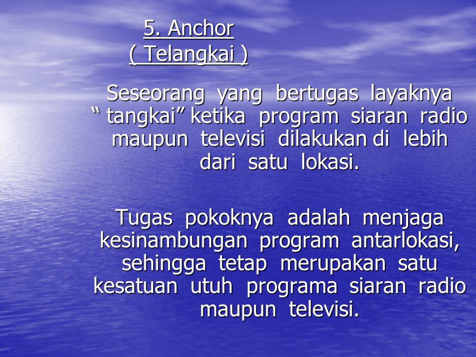 """5. Anchor ( Telangkai ) Seseorang yang bertugas layaknya """" tangkai"""" ketika program siaran radio maupun televisi dilakukan di lebih dari satu lokasi. T"""