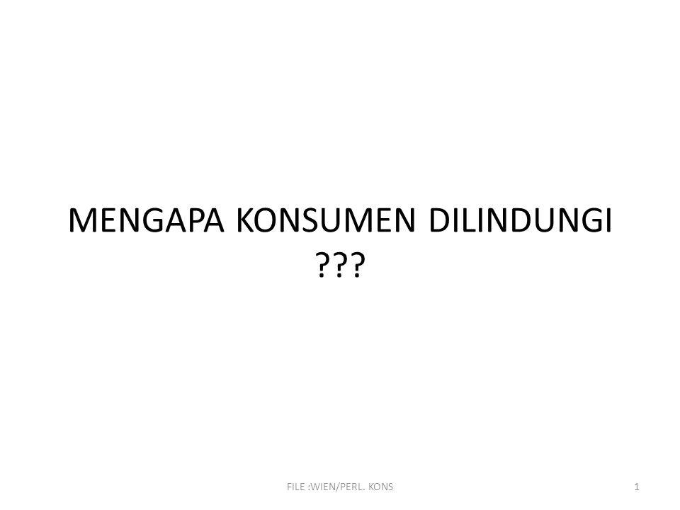 FILE :WIEN/PERL. KONS1 MENGAPA KONSUMEN DILINDUNGI ???
