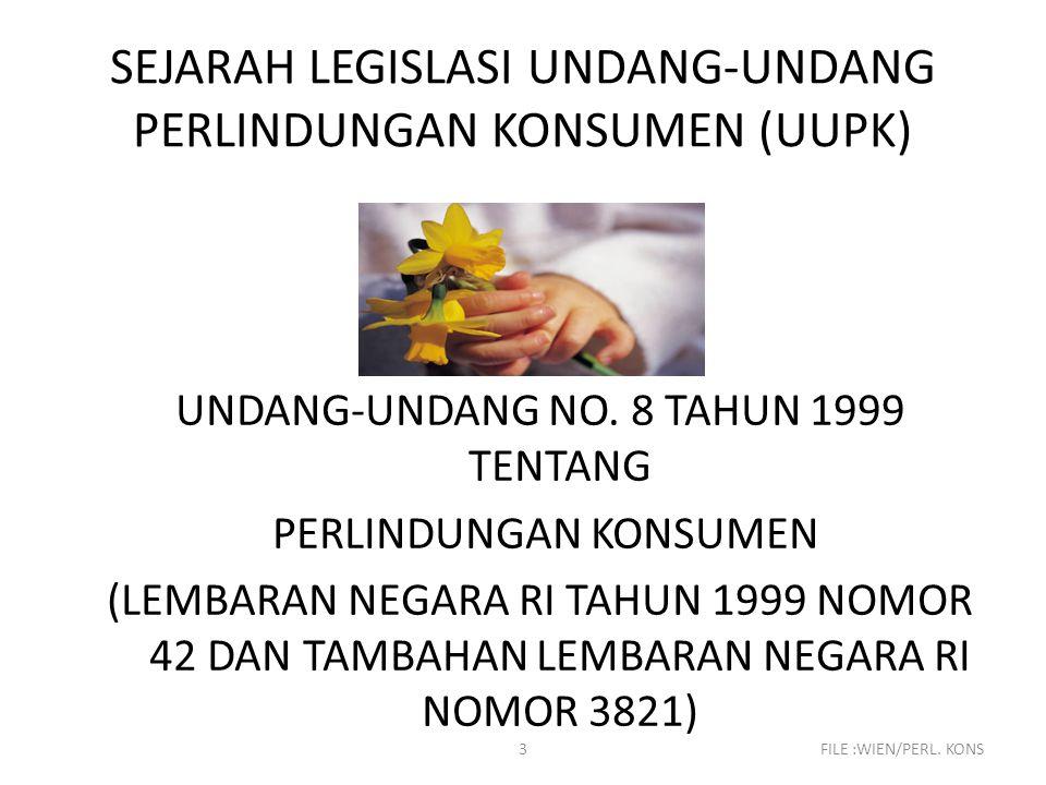 3FILE :WIEN/PERL. KONS SEJARAH LEGISLASI UNDANG-UNDANG PERLINDUNGAN KONSUMEN (UUPK) UNDANG-UNDANG NO. 8 TAHUN 1999 TENTANG PERLINDUNGAN KONSUMEN (LEMB