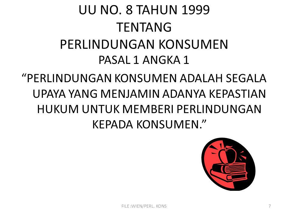 "FILE :WIEN/PERL. KONS7 UU NO. 8 TAHUN 1999 TENTANG PERLINDUNGAN KONSUMEN PASAL 1 ANGKA 1 ""PERLINDUNGAN KONSUMEN ADALAH SEGALA UPAYA YANG MENJAMIN ADAN"