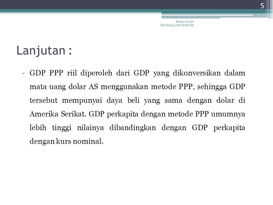 Lanjutan : -GDP PPP riil diperoleh dari GDP yang dikonversikan dalam mata uang dolar AS menggunakan metode PPP, sehingga GDP tersebut mempunyai daya b