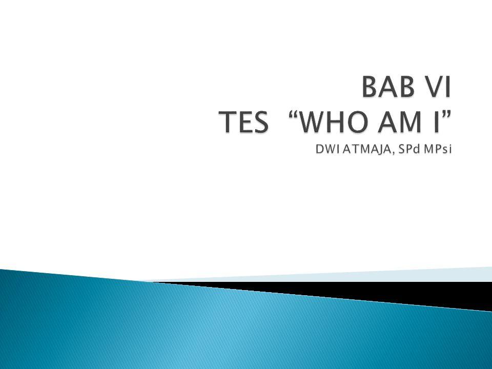  Tes Who Am I, merupakan salahsatu cara bagi individu untuk mengetahui dirinya sendiri dengan segala kelebihan dan kekurangan.